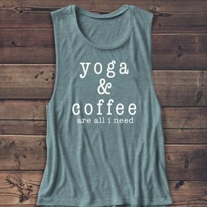 YOGA AND COFFEE ARE ALLI NEED MUSCLE TANK